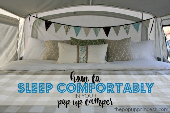 How We Sleep {Comfortably} in Our Pop Up Camper - The Pop Up Princess
